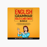 English Grammar Rules Mistakes Bundle Learn All Of The Essentials Writing Speaking Literature And Punctuation Rules Complete With 10 Key Skills And Over 200 Common Error Examples Unabridged On Apple Books