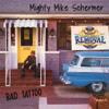 Mighty Mike Schermer - Bad Tattoo  artwork