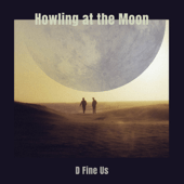 D Fine Us - Howling at the Moon (feat. Vigz)