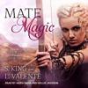 L. Valente & S. King - Mate Magic: Savior City Witches Series, Book 2 (Unabridged)  artwork