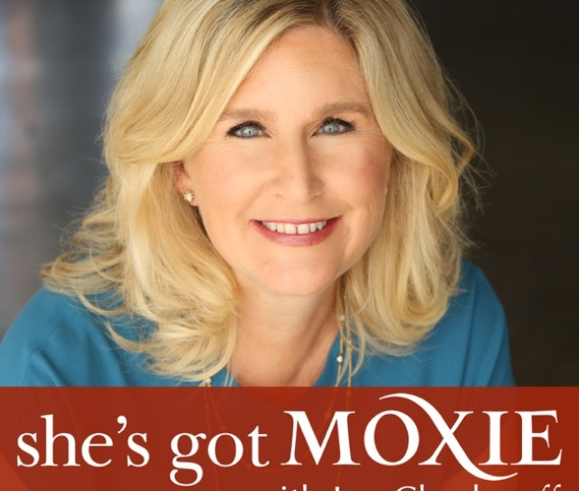 Shes Got Moxie By Joy Chudacoff Entrepreneur Coach And Strategic Business Consultant To Women On Apple Podcasts