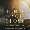 Corinne Michaels & Melanie Harlow - Hold You Close (Unabridged)  artwork