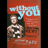 Anthony Rapp - Without You: A Memoir of Love, Loss, and the Musical Rent (Unabridged)  artwork