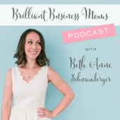 Brilliant Business Moms Podcast