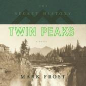 Mark Frost - The Secret History of Twin Peaks (Unabridged)  artwork
