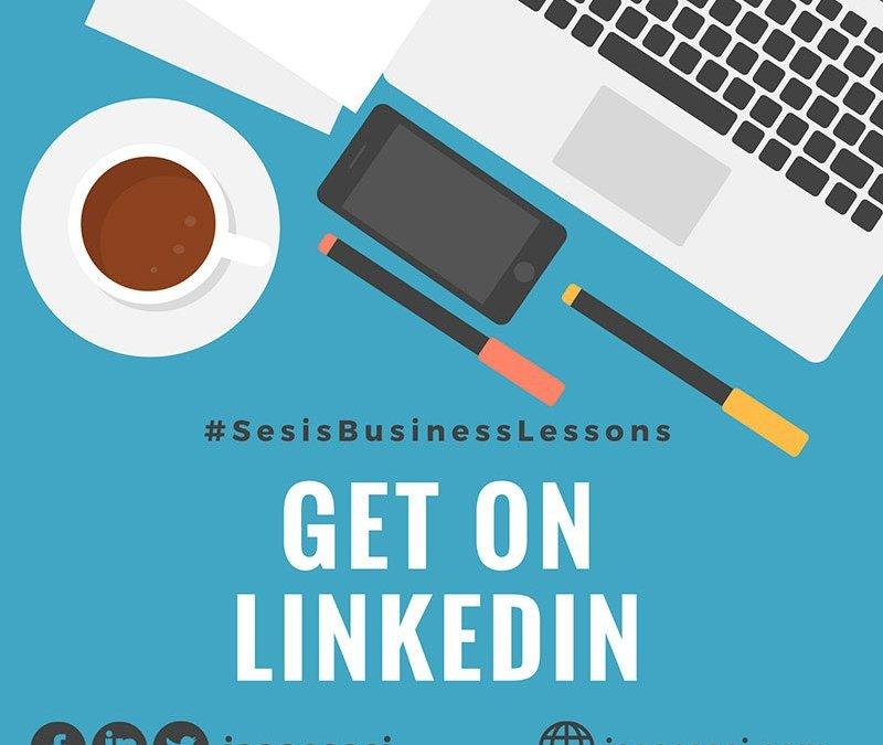 #SesisBusinessLessons3 – Get On LinkedIn
