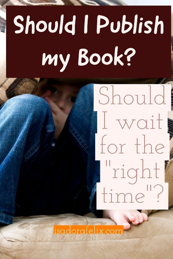 Should I Publish my Book? When is the Right Time to Publish a Book?  Should I Wait or Rewrite it?