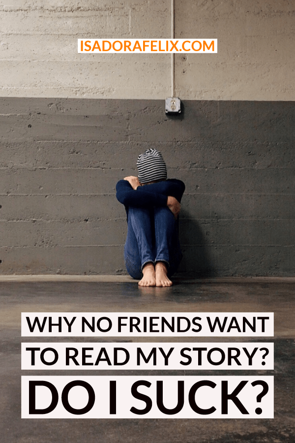 Why no Friends Want to Read My Story? Do I Suck?