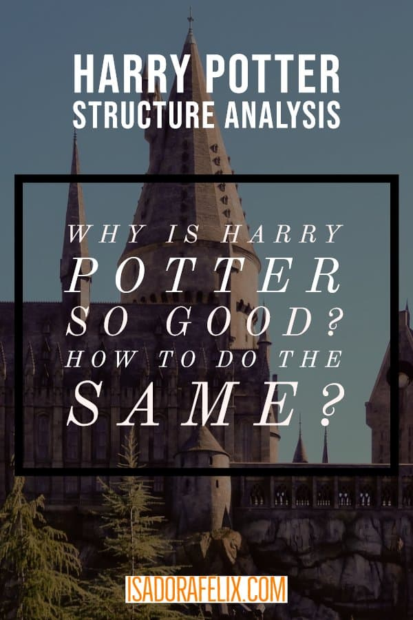 Harry Potter Structure Analysis: Why Is Harry Potter so Good? How to Do the Same?