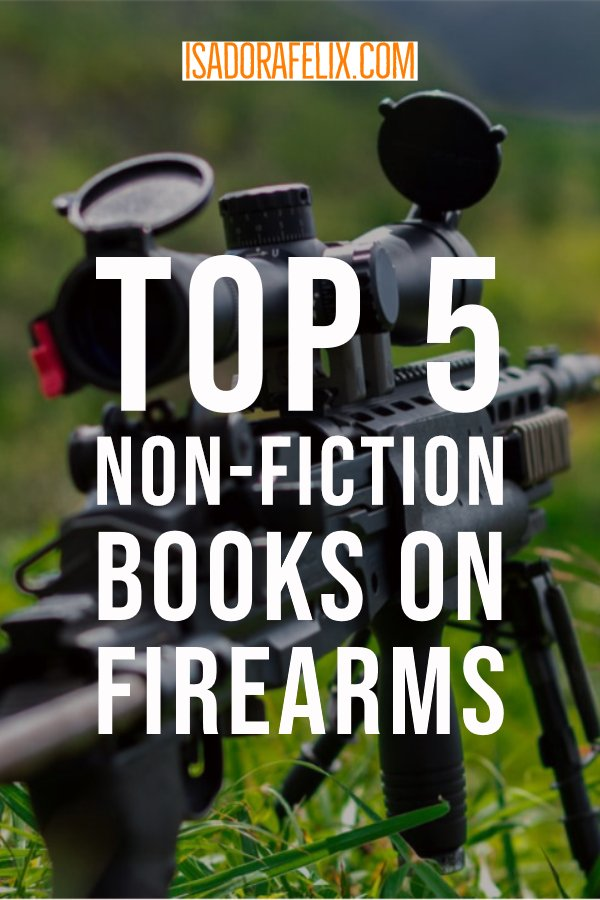 Guest Post: Top 5 Non-Fiction Books On Firearms (And The Like)
