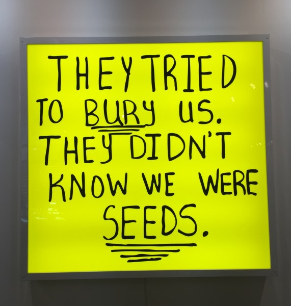 They tried to bury us. They didn't know we were seeds. Art Basel