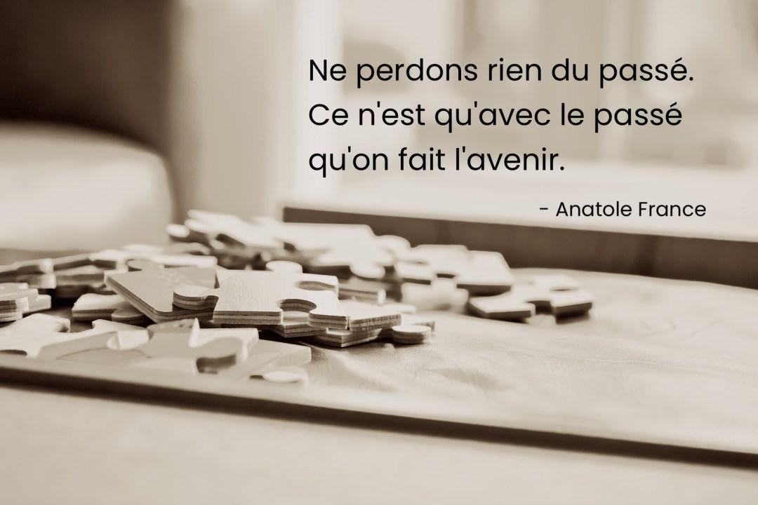 puzzle Ne perdons rien du passé. Ce n'est qu'avec le passé qu'on fait l'avenir.