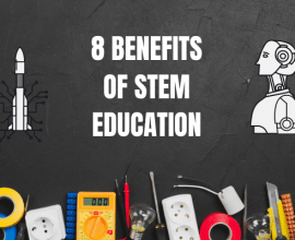 8 BENEFITS OF STEM EDUCATION