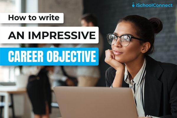 How to write an impressive career objective