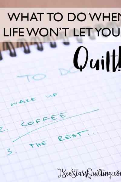 Ever been so busy you've considered packing up your sewing/craft stuff? No end in sight means no sewing? - think again! Here is what to do when life won't let you quilt!