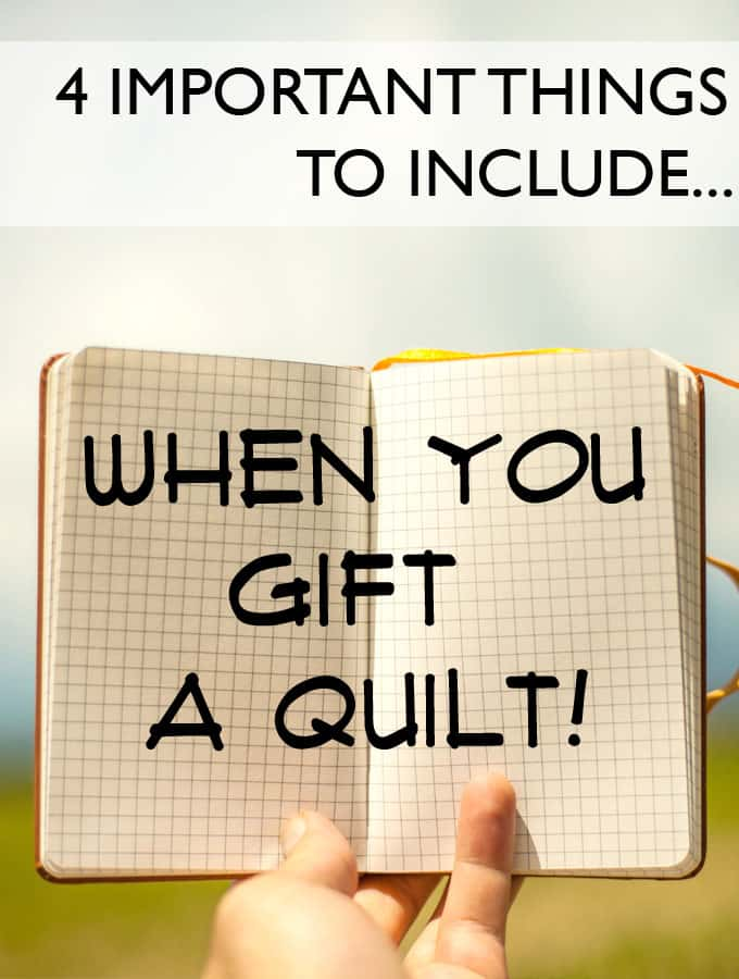 Don't forget these 4 things when you gift a quilt! They're easy and add just a little extra special-ness!