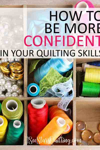 5 steps you can take to gain confidence in your quilting skills - Not feeling like you're all that great? implement these 5 steps to get better!