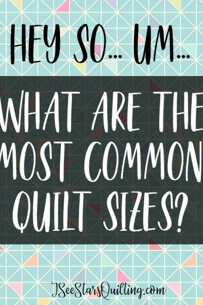 What are the most common quilt sizes? - Check out this handy chart and information on how to create your own quilt sizes!