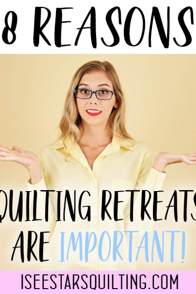 Thinking about going to a quilt retreat? Here are 8 reasons quilting retreats are important and why you won't regret it!