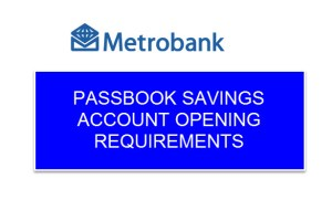 Metrobank PASSBOOK account opening requirements