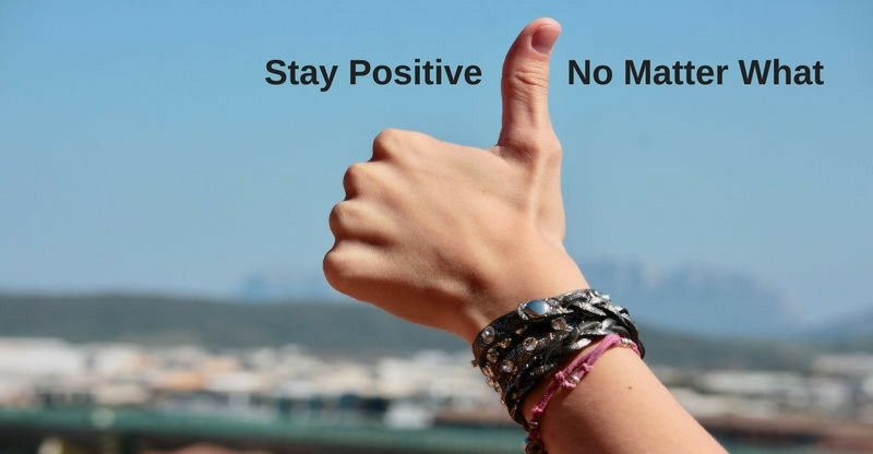 how to stay positive no matter what