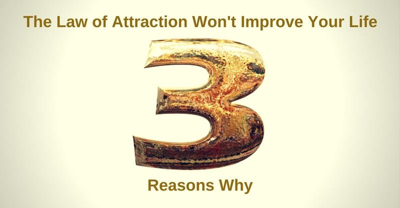 three reasons the law of attraction won't improve your life