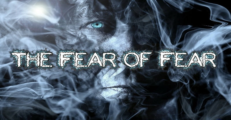 the fear of fear