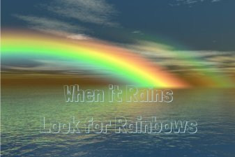 When it Rains Look For Rainbows