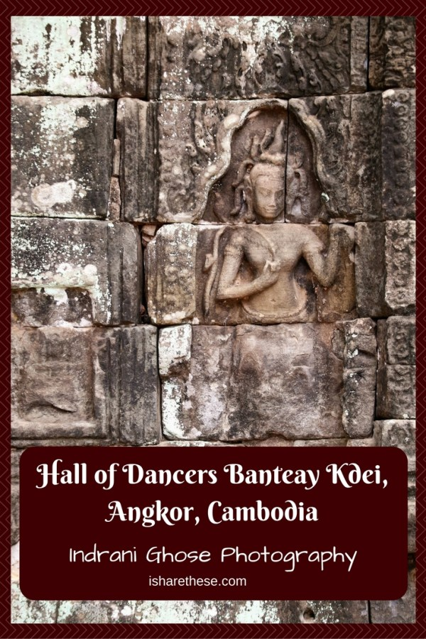 Hall of Dancers Banteay Kdei, Angkor, Cambodia – Indrani Ghose Photography