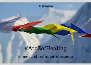 #AtoZofHealing isheeria isheeriashealingcircles.com