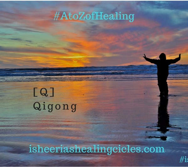 #AtoZofHealing – [Q] is for #Qigong – #AtoZChallenge