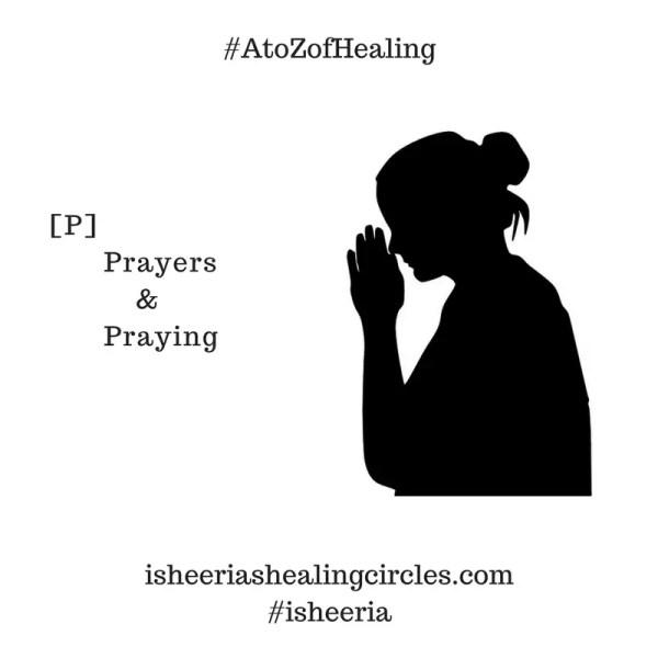 #AtoZofHealing – [P] is for #Prayer & #Praying – #AtoZChallenge