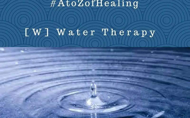 water therapy AtoZofHealing isheeria AtoZchallenge isheeriashealingcircles.com A to Z of Healing