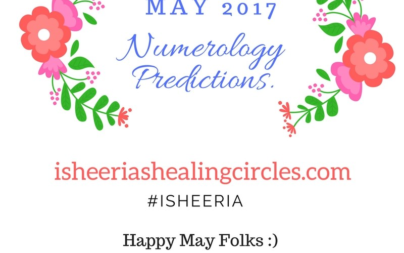 Numerology- may (2017) predictions by #isheeria isheeriashealingcircles.com