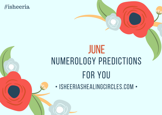 Numerology Predictions – June 2018 #isheeria