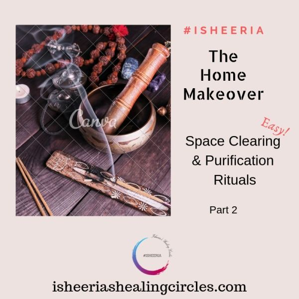 Space Clearing & Purification Rituals : The Home Make-Over #Isheeria