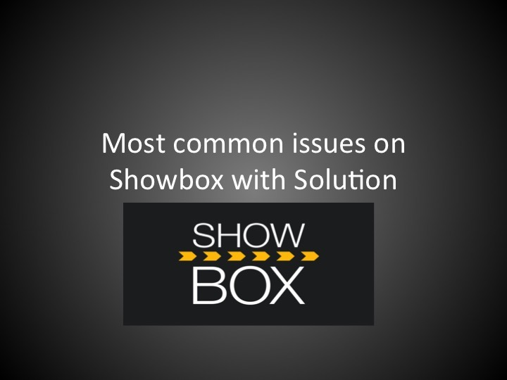 Most common issues on ShowBox with Solution