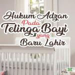Hukum Adzan Pada Telinga Bayi yang Baru Lahir