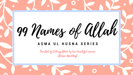 Meaning And Explanation Of 99 Names Allah Part 5 Seeking Help With Asma Ul Husna Series