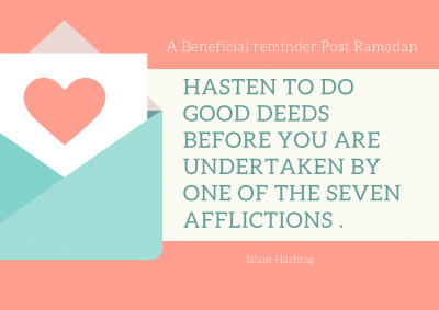 Hasten to good deeds before you are undertaken by one of seven afflictions .