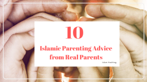 10 Islamic Parenting Advice from Real Parents