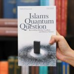 Islam's Quantum Question: Reconciling Muslim Tradition and Modern Science