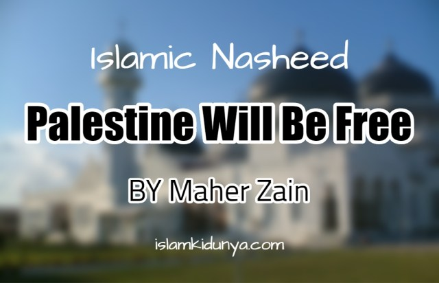 Palestine Will Be Free – Maher Zain (Lyrics)