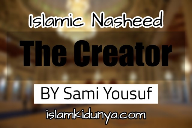 The Creator – Sami Yousuf (Nasheed Lyrics)