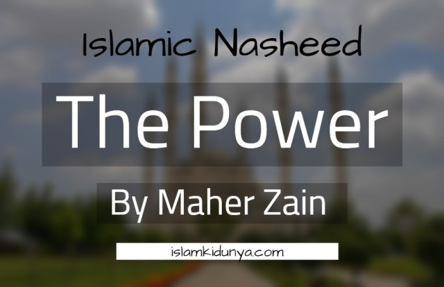 The Power – Maher Zain (Nasheed Lyrics)