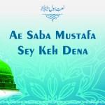 Ae Saba Mustafa Sey Keh Dena