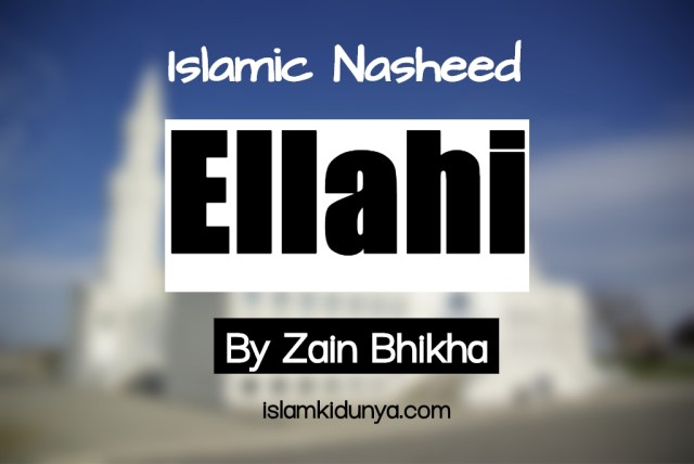 Ellahi - By Zain Bhikha (Nasheed Lyrics)