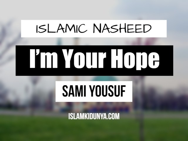 I'm Your Hope - Sami Yousuf (Nasheed Lyrics)