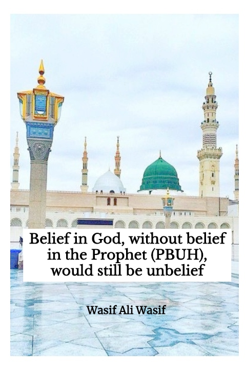 Belief in GOD, without belief in the Prophet Muhammad (PBUH), would still be unbelief.