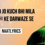 Jis Ko Jo Kuch Bhi Mila Aap ﷺ Ke Darwaze Se Lyrics